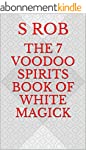 The 7 Voodoo Spirits Book of White Ma...