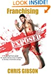Franchising Exposed: A Definitive Gui...