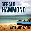 Well and Good Audiobook by Gerald Hammond Narrated by Cameron Stewart