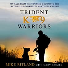 Trident K9 Warriors: My Tale From the Training Ground to the Battlefield with Elite Navy SEAL Canines Audiobook by Michael Ritland, Gary Brozek Narrated by Jeff Gurner