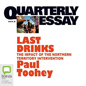 Quarterly Essay 30: Last Drinks: The Impact of the Northern Territory Intervention | [Paul Toohey]