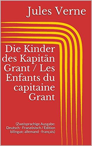 Die Kinder Des Kapitän Grant / Les Enfants Du Capitaine Grant (Zweisprachige Ausgabe: Deutsch - Französisch / Édition Bilingue: Allemand - Français) (German Edition)