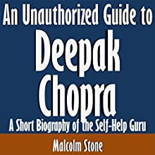 An Unauthorized Guide to Deepak Chopra: A Short Biography of the Self-Help Guru (       UNABRIDGED) by Malcolm Stone Narrated by Tom McElroy