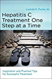 Lucinda K. Porter Hepatitis C Treatment One Step at a TIme: Inspiration and Practical Tips for Successful Treatment
