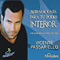 Afirmaciones para tu poder interior [Affirmations for Your Inner Power]: Programa de Meditacion (       UNABRIDGED) by Vicente Passariello Narrated by Vicente Passariello