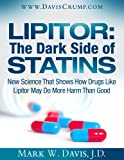 The Dark Side of Statins: New Science That Shows How Drugs Like Lipitor May Do More Harm Than Good