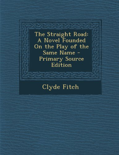 Straight Road: A Novel Founded on the Play of the Same Name