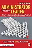 From School Administrator to School Leader: 15 Keys to Maximizing Your Leadership Potential