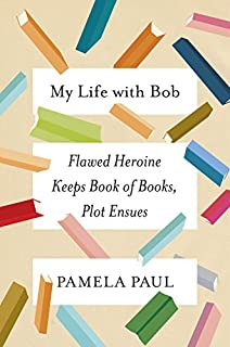 Book Cover: My Life with Bob: Flawed Heroine Keeps Book of Books, Plot Ensues