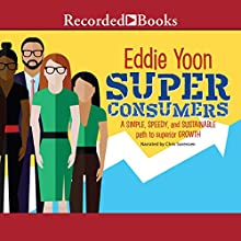 Superconsumers: A Simple, Speedy, and Sustainable Path to Superior Growth Audiobook by Eddie Yoon Narrated by Chris Sorensen