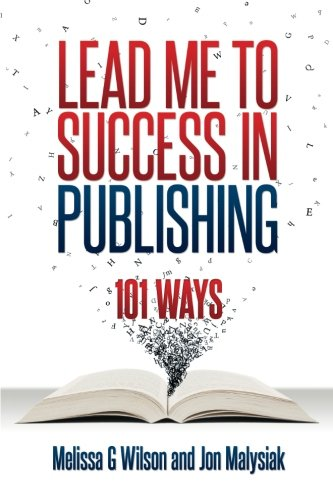 Lead Me to Success in Publishing: 101 Ways: Melissa G Wilson, Jon Malysiak: 9780983812869: Amazon.com: Books