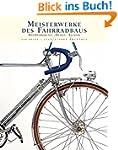 Meisterwerke des Fahrradbaus: Handwer...