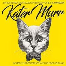 Kater Murr: Ein (sa)tierischer Gesellschaftsroman Hörbuch von E. T. A. Hoffmann Gesprochen von: Matthias Ernst Holzmann