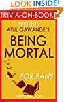 Being Mortal: by Atul Gawande (Trivia...
