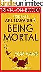 Being Mortal: by Atul Gawande (Trivia...