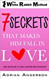 7 Secrets That Makes Him Fall in Love: And Develop a Long Lasting Relationship