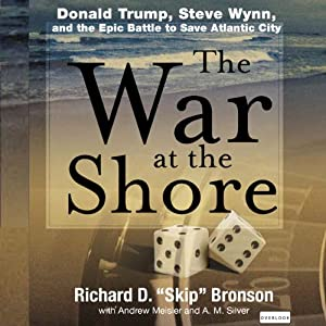 The War at the Shore: Donald Trump, Steve Wynn, and the Epic Battle to Save Atlantic City | [Richard D. Bronson]