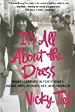 Vicky Tiel It's All about the Dress: What I Learned in Forty Years about Men, Women, Sex, and Fashion