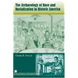 The Archaeology of Race and Racialization in Historic America (American Experience in Archaeological Pespective...