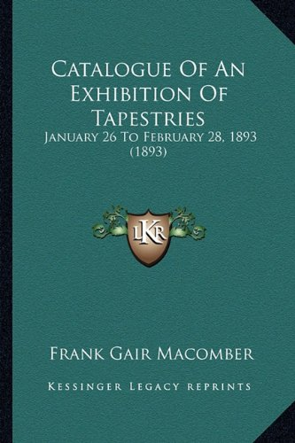 Catalogue of an Exhibition of Tapestries: January 26 to February 28, 1893 (1893)