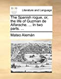 The Spanish rogue, or, the life of Guzman de Alfarache. ... In two parts. ... (114066610X) by Alemán, Mateo