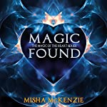 Magic Found: The Magic of the Heart, Book 1 | Misha McKenzie