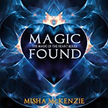 Magic Found: The Magic of the Heart, Book 1 (       UNABRIDGED) by Misha McKenzie Narrated by H. R. Jackson