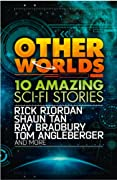 Other Worlds (feat. stories by Rick Riordan, Shaun Tan, Tom Angleberger, Ray Bradbury and more) by Rick Riordan, Shaun Tan, Ray Bradbury, Tom Angleberger, Neal Shusterman, Rebecca Stead cover image