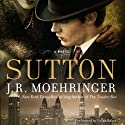 Sutton (       UNABRIDGED) by J. R. Moehringer Narrated by Dylan Baker