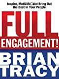 Full Engagement!: Inspire, Motivate, and Bring Out the Best in Your People (0814416896) by Tracy, Brian