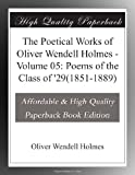 The Poetical Works of Oliver Wendell Holmes - Volume 05: Poems of the Class of 29(1851-1889)
