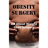 Obesity Surgery: All You Need to Know about Weight Loss Surgery Including Costs, Where to Find Specialists, Types of Surgeries, Risks aby Dan Spada