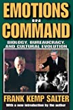 Frank Kemp Salter Emotions in Command: Biology, Bureaucracy, and Cultural Evolution