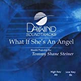 What If She's An Angel? [Accompaniment/Performance Track] by Made Popular By: Tommy Shane Steiner (2008-05-01?
