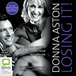 Losing It!: Lose Fat Without Ruining Your Metabolism | Donna Aston