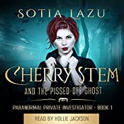 Cherry Stem and the Pissed-off Ghost: Cherry Stem - Paranormal Private Investigator, Book 1 | [Sotia Lazu]