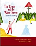 The Cross and the Water Tower, A Chrismas Story