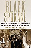 Black Spokane: The Civil Rights Struggle in the Inland Northwest (Race and Culture in the American West Series)