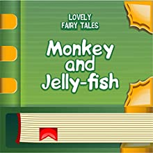 Monkey and Jelly-fish (Annotated) (       UNABRIDGED) by Lovely Fairy Tales Narrated by Anastasia Bertollo