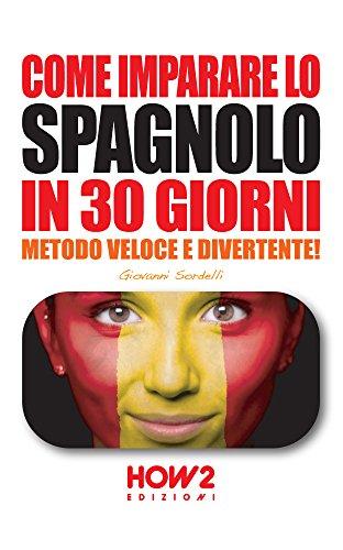 COME IMPARARE LO SPAGNOLO IN 30 GIORNI Metodo Veloce e Divertente HOW2 Edizioni Vol 62 PDF