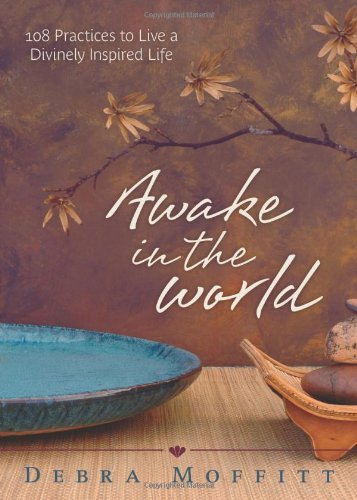 Debra Moffitt - Awake in the World: 108 Practices to Live a Divinely Inspired Life