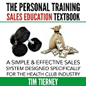 The Personal Training Sales Education Textbook: A Simple and Effective Sales System Designed Specifically for the Personal Trainer in the Health