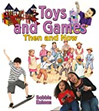 Toys and Games Then and Now (From Olden Days to Modern Ways in Your Community)