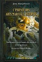 L'Essence des arts martiaux internes, tome 1 : Techniques ésotériques de combat et de guérison