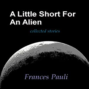 A Little Short for an Alien | [Frances Pauli]