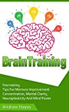 Brain Training: Fascinating Tips For Memory Improvement, Concentration, Mental Clarity, Neuroplasticity, And Mind Power (brain training, concentration, memory improvement)