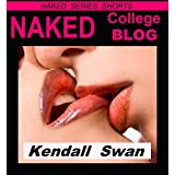 NAKED College Blog (NAKED Series Book 21) ~ Kendall Swan
