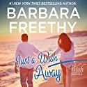Just a Wish Away: Wish Series Audiobook by Barbara Freethy Narrated by Sandy Rustin