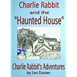 "Charlie Rabbit and the ""Haunted House"" (Charlie Rabbit's Adventures)by Ian Davies"
