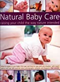 img - for Natural Baby Care: Raising Your Child the Way Nature Intended: What to expect in your baby's first year and how to cope with any situation, with ... the best start in life with natural therapies book / textbook / text book